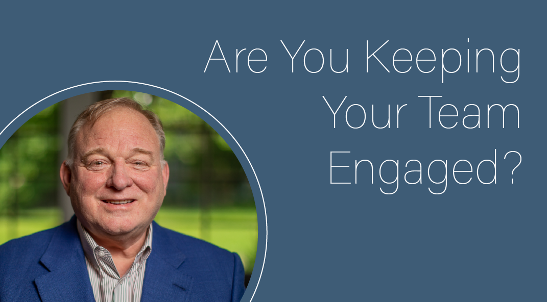 Are You Keeping Your Team Engaged?